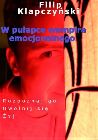 Okładka książki/ebooka W pułapce wampira emocjonalnego