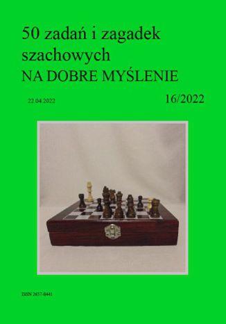 Okładka książki 50 zadań i zagadek szachowych NA DOBRE MYŚLENIE 16/2022