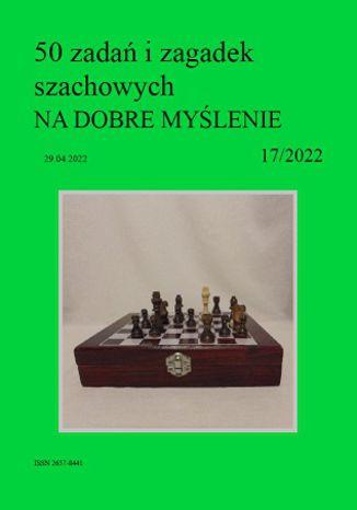 Okładka książki 50 zadań i zagadek szachowych NA DOBRE MYŚLENIE 17/2022