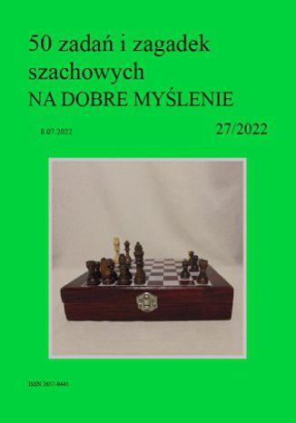 Okładka książki 50 zadań i zagadek szachowych NA DOBRE MYŚLENIE 27/2022