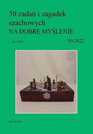 Okładka książki 50 zadań i zagadek szachowych NA DOBRE MYŚLENIE 50/2022