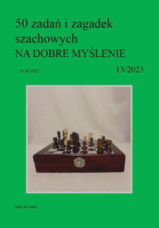 Okładka książki 50 zadań i zagadek szachowych NA DOBRE MYŚLENIE 13/2023