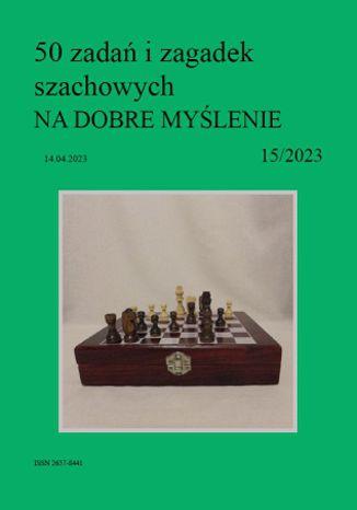 Okładka książki 50 zadań i zagadek szachowych NA DOBRE MYŚLENIE 15/2023