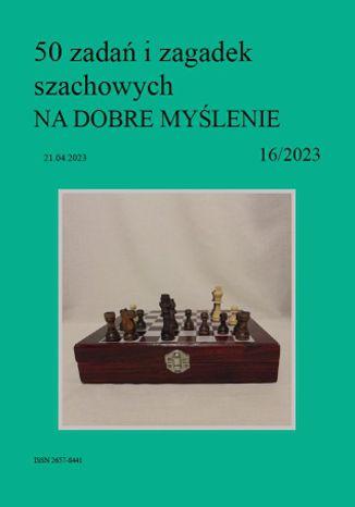 Okładka książki 50 zadań i zagadek szachowych NA DOBRE MYŚLENIE 16/2023