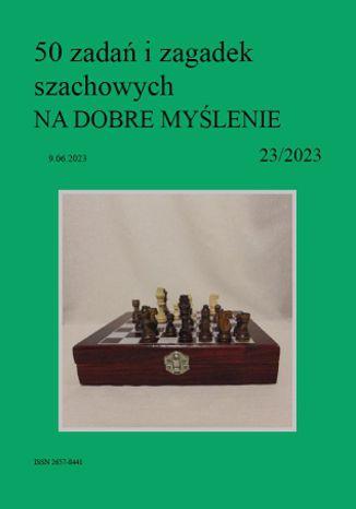 Okładka książki 50 zadań i zagadek szachowych NA DOBRE MYŚLENIE 23/2023