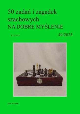 Okładka książki 50 zadań i zagadek szachowych NA DOBRE MYŚLENIE 49/2023