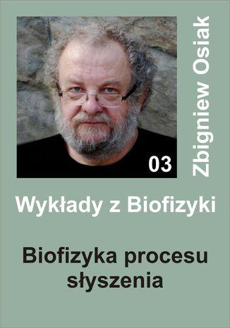 Okładka książki Wykłady z Biofizyki 03 - Biofizyka procesu słyszenia