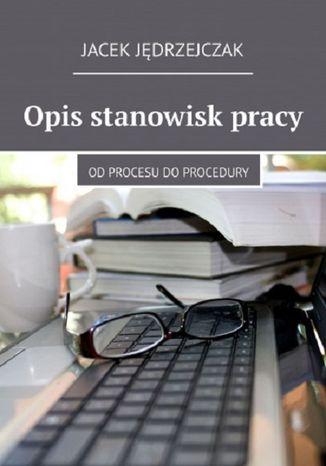 Okładka książki/ebooka Opis stanowisk pracy. Od procesu do procedury