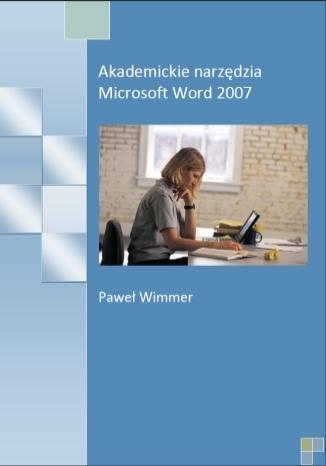 Okładka książki Akademickie narzędzia Microsoft Word 2007