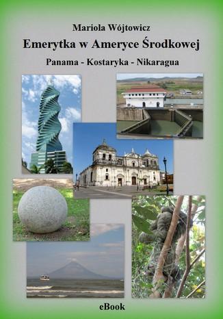Okładka książki Emerytka w Ameryce Środkowej  Panama - Kostaryka - Nikaragua