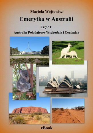 Okładka książki Emerytka w Australii  Część I. Australia Południowo-Wschodnia i Centralna