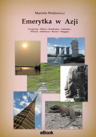 Okładka książki Emerytka  w  Azji  Hongkong - Makau - Kambodża - Tajlandia - Malezja - Indonezja - Brunei - Singapur