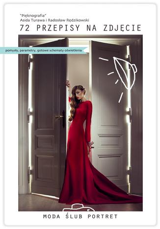 72 Przepisy na Zdjęcie. Moda, Ślub, Portret