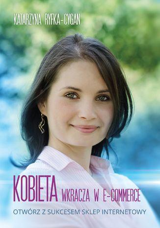 Okładka książki/ebooka Kobieta wkracza w e-commerce. Otwórz z sukcesem sklep internetowy
