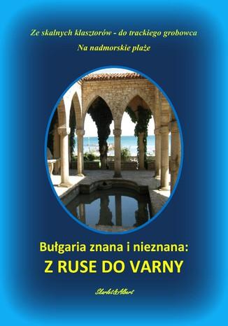 Okładka książki Bułgaria znana i nieznana: Z Ruse do Varny