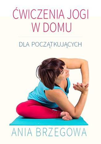 Okładka książki Ćwiczenia jogi w domu dla początkujących