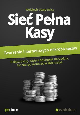Okładka książki Sieć pełna kasy: Tworzenie internetowych mikrobiznesów