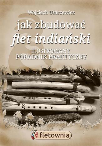 Okładka książki Jak zbudować flet indiański