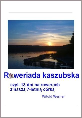 Okładka książki Roweriada Kaszubska czyli 13 dni na rowerach z naszą 7-letnią córką