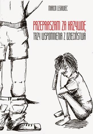 Okładka książki Przepraszam za krzywdę. Trzy wspomnienia z dzieciństwa