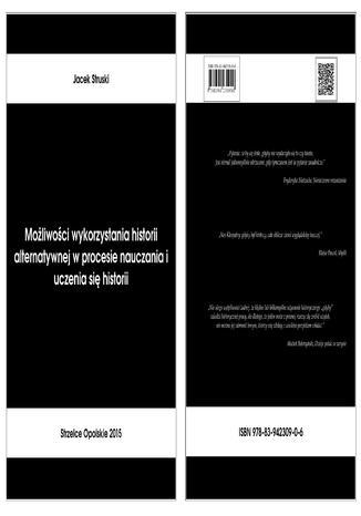 Okładka książki/ebooka Możliwości wykorzystania historii alternatywnej w procesie nauczania i uczenia się historii