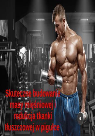 Okładka książki Skuteczna budowa masy mięśniowej i redukcja tkanki tłuszczowej