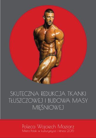 Okładka książki Skuteczna redukcja tkanki tłuszczowej i budowa masy mięśniowej