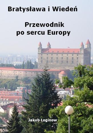 Okładka książki Bratysława i Wiedeń. Przewodnik po sercu Europy