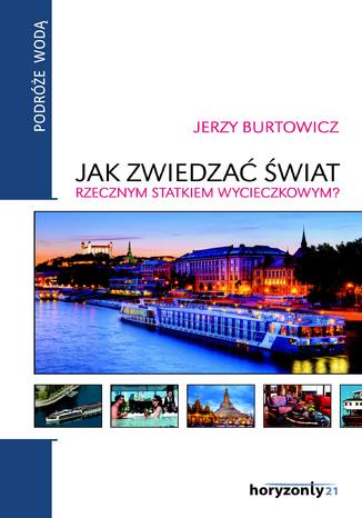 Okładka książki Jak zwiedzać świat rzecznym statkiem wycieczkowym