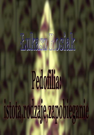 Okładka książki/ebooka Pedofilia: istota, rodzaje, zapobieganie