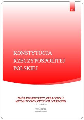 Okładka książki Konstytucja RP - Zbiory Prawa - ZBIÓR KOMENTARZY, OPRACOWAŃ, AKTÓW WYKONAWCZYCH I ORZECZEŃ