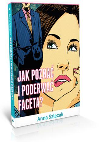 Okładka książki Jak poznać i poderwać faceta?