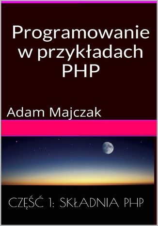 Programowanie w przykładach: PHP, Część 1: Składnia PHP