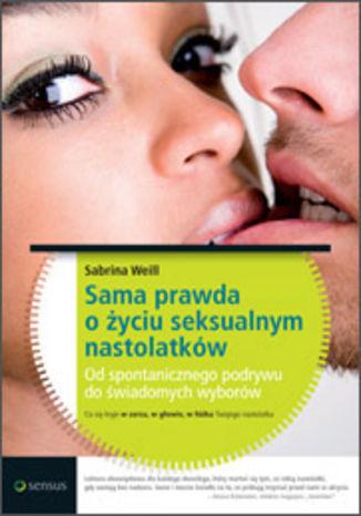Okładka książki Sama prawda o życiu seksualnym nastolatków