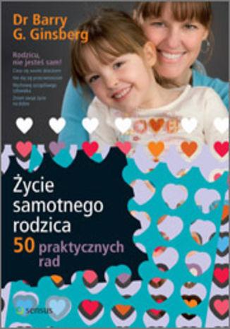 Życie samotnego rodzica. 50 praktycznych rad