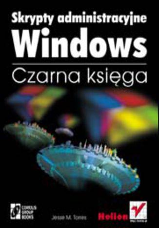 Okładka książki Skrypty administracyjne Windows. Czarna Księga