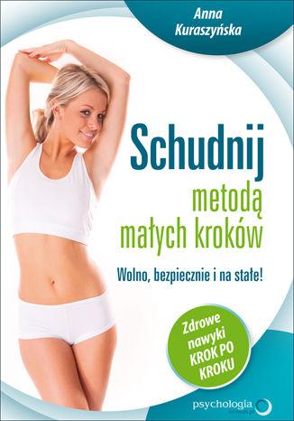 Okładka książki/ebooka Schudnij metodą małych kroków. Wolno, bezpiecznie i na stałe! Zdrowe nawyki krok po kroku