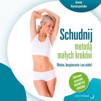 Okładka książki Schudnij metodą małych kroków. Wolno, bezpiecznie i na stałe! Zdrowe nawyki krok po kroku