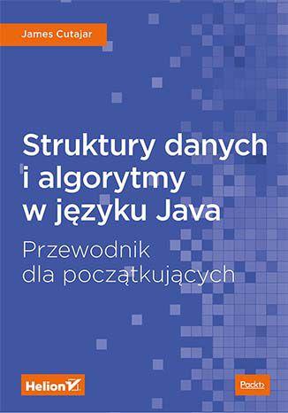 Okładka książki Struktury danych i algorytmy w języku Java. Przewodnik dla początkujących