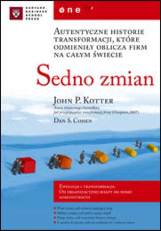 Okładka książki Sedno zmian. Autentyczne historie transformacji, które odmieniły oblicza firm na całym świecie