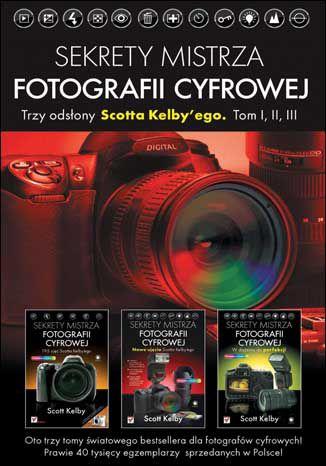 Okładka książki Sekrety mistrza fotografii cyfrowej. Trzy odsłony Scotta Kelby'ego. Tom I, II, III