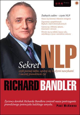 Okładka książki Sekret NLP, czyli poznaj siebie, uporaj się ze złymi nawykami i zacznij prawdziwie żyć