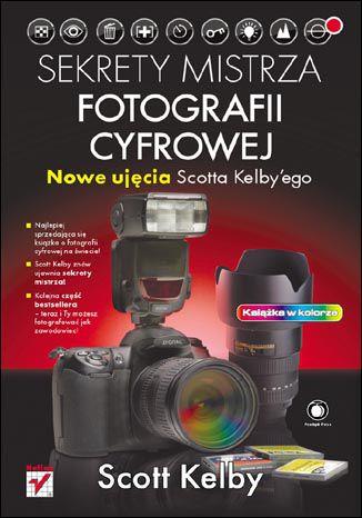 Okładka książki Sekrety mistrza fotografii cyfrowej. Nowe ujęcia Scotta Kelby''ego