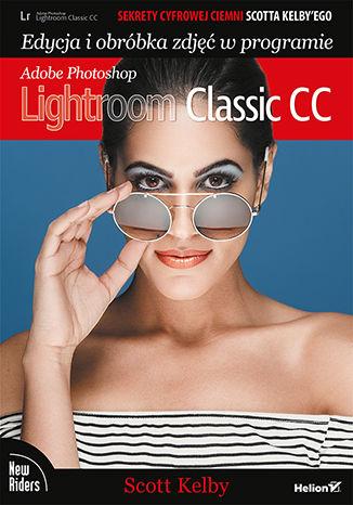 Okładka książki Sekrety cyfrowej ciemni Scotta Kelby'ego. Edycja i obróbka zdjęć w programie Adobe Photoshop Lightroom Classic CC