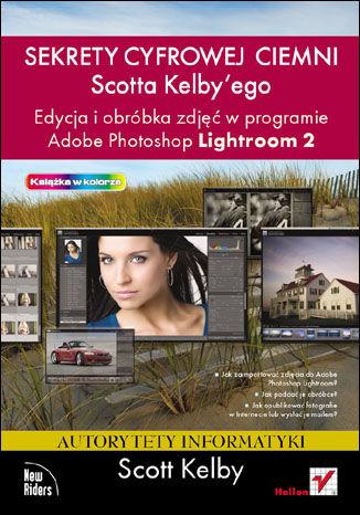 Okładka książki Sekrety cyfrowej ciemni Scotta Kelbyego. Edycja i obróbka zdjęć w programie Adobe Photoshop Lightroom 2
