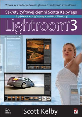 Okładka książki/ebooka Sekrety cyfrowej ciemni Scotta Kelby'ego. Edycja i obróbka zdjęć w programie Adobe Photoshop Lightroom 3