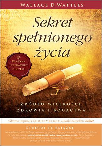 Okładka książki Sekret spełnionego życia. Źródło wielkości, zdrowia i bogactwa