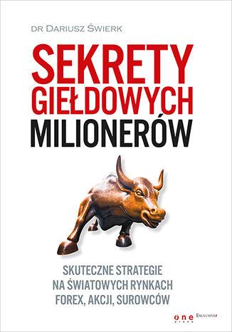 Okładka książki/ebooka Sekrety giełdowych milionerów. Skuteczne strategie na światowych rynkach Forex, akcji, surowców