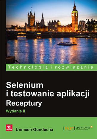 Okładka książki Selenium i testowanie aplikacji. Receptury. Wydanie II