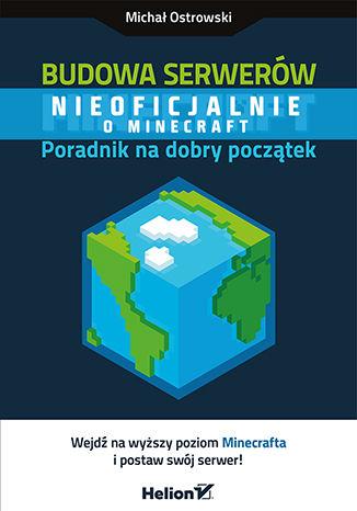 Okładka książki/ebooka Budowa serwerów Minecraft. Poradnik na dobry początek